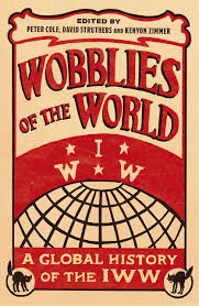 wobblies of the world u2013 interview u2013 new syndicalist
