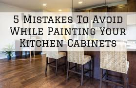 is it a mistake to paint kitchen cabinets 5 mistakes to avoid while painting your kitchen cabinets