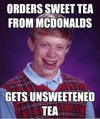 Sweet Tea Meme - orders sweet tea from mcdonalds gets unsweetened tea bad luck