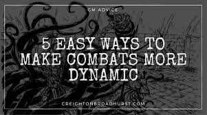 5 easy ways to make your combats more dynamic and exciting