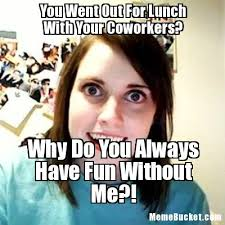 Coworker Meme - you went out for lunch with your coworkers create your own meme