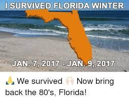 Florida Winter Meme - i survived florida winter jan 2017 jan 9 2017 j we survived