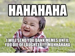 Hahahah Meme - hahahaha memes until die of laughter muhhahaha memesdcom
