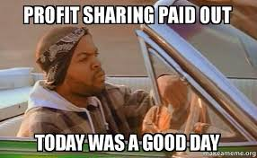 Profit Meme - profit sharing paid out today was a good day today was a good