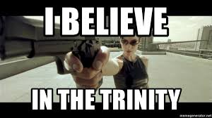 Trinity Meme - i believe in the trinity matrix trinity dodge this meme generator
