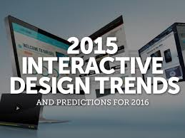 interactive design 2015 interactive design trends and predictions for 2016