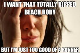 Beach Body Meme - i want that totally ripped beach body but i m just too good of a