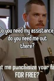 You Need Help Meme - do you need my assistance do you need me out there