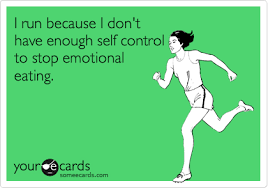 Emotional Eating Meme - i run because i don t have enough self control to stop emotional