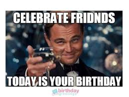 Birthday Meme Images - funny happy birthday meme for friend which will make friends laugh
