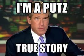 True Story Meme Generator - i m a putz true story brian williams war stories meme generator