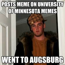 Minnesota Memes - posts meme on university of minnesota memes went to augsburg