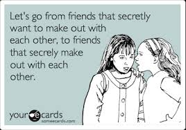 Making Out Meme - let s go from friends that secretly want to make out with each other