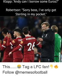 Sterling Memes - klopp andy can i borrow some euros robertson sorry boss l ve only