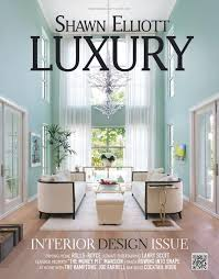 Luxury Interior Design Shawn Elliott Luxury Interior Design Issue By Luxuryre Issuu