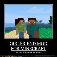 Minecraft Meme Mod - girlfriend mod for minecraft very demotivational demotivational