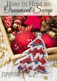 how to host an ornament exchange ornament holidays and