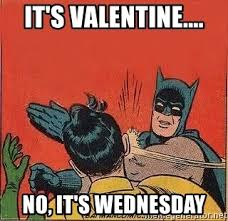 No Valentine Meme - it s valentine no it s wednesday batman slap robin meme