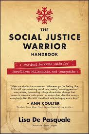 the social justice warrior handbook a practical survival guide