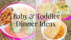 Dinner Ideas Pictures Dinner Ideas For Toddler And Baby Youtube