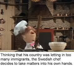 Chef Meme Generator - swedish chef gone postal by addizz meme center