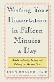 Writing Your Dissertation in Fifteen Minutes a Day  A Guide to Starting  Revising