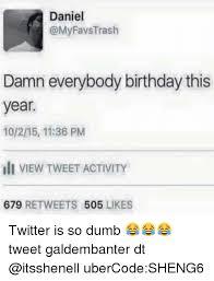Tweet Meme - daniel damn everybody birthday this year 10215 1136 pm ill view