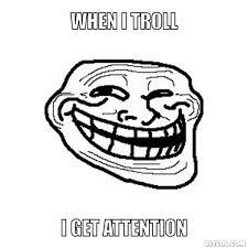 Troll Pictures Meme - troll meme generator when i troll i get attention 191d4b image farm