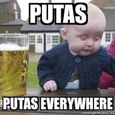 Putas Putas Everywhere Meme - meme drunk baby putas putas everywhere 2867522
