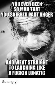 So Mad Meme - you ever been so mad that youskipped past anger and went straight