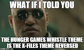 Whistle Meme - hunger games and x files theme imgflip