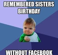 Memes About Sisters - happy birthday memes for sister 2happybirthday