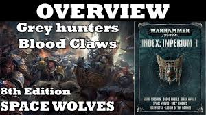 space wolves 8th edition grey hunters and blood claw overview
