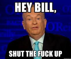 Stfu Meme Generator - hey bill shut the fuck up bill o reilly stfu meme generator
