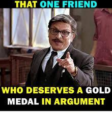 Medal Meme - that one friend who deserves a gold medal in argument meme on me me