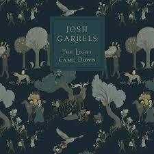 Jesus The Light Of The World Lyrics The Light Came Down Josh Garrels