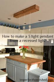 changing recessed light to chandelier amazing diy kitchen pendant lights how to change a recessed light to