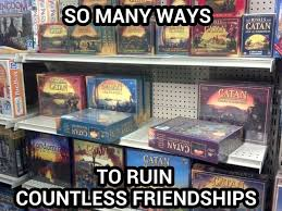 Settlers Of Catan Meme - 19 pictures that are too real for people who play settlers of