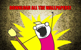 All The Meme - download all the wallpapers wallpaper meme wallpapers 11150