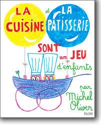 la cuisine de michel la cuisine et la pâtisserie sont un jeu d enfants de michel oliver