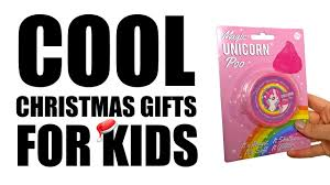 cool christmas gifts for kids cool kids gift ideas for christmas