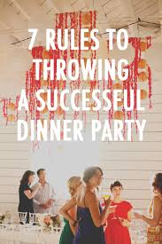 tips to throwing a killer dinner party dinners holidays and
