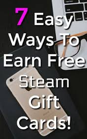 gift cards for steam 7 ways to get free steam gift card codes time from home