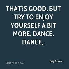 enjoy yourself enjoy yourself quotes page 1 quotehd