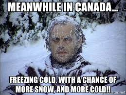 Canada Snow Meme - meanwhile in canada freezing cold with a chance of more snow