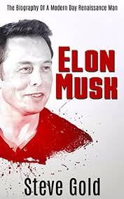 biography book elon musk elon musk the biography of a modern day renaissance man by steve gold