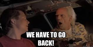 Back To The Future Meme - we have to go back back to the future doc brown quickmeme
