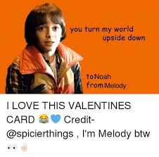 Meme Melody - you turn my world upside down to noah from melody i love this