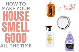 your house how to make your house smell good all the time naturally