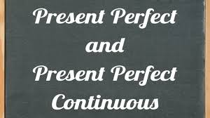 present perfect and present perfect continuous english grammar